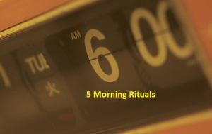 5 Morning Rituals